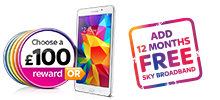 Choose a £100 reward or a Samsung GALAXY Tab 4